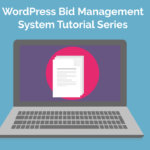 Create a WordPress Bid Management System – 4 Part Video Series